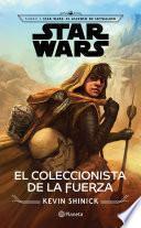Star Wars. El coleccionista de la fuerza