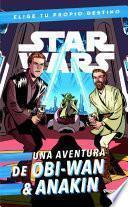Star Wars. Obi-Wan & Anakin. Elige tu propio destino