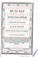 Succession de el rey d. Phelipe V. ... en la corona de Espana, diario de sus viages desde Versalles a Madrid, el que executo para su feliz casamiento ...