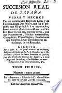 Succession Real De Espana: Vidas Y Hechos De sus ... Reyes de Leon, y de Castilla, desde Don Pelayo ... hasta ... Don Carlos III. (etc.)