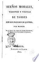 Sueños morales, visiones y visitas de Torres con don Francisco de Quevedo, por Madrid. Por el doctor don Diego de Torres Villarroel ..