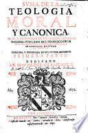 Suma de la Teologia moral y canonica ... Corregida, y enmendada en esta ultima impression, etc.