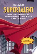 Supertalent. Desarrolla tu talento digital más disruptivo e interactivo para conquistar el mundo profesional