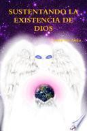 SUSTENTANDO LA EXISTENCIA DE DIOS