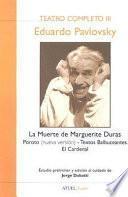 Teatro completo: La muerte de Marguerite Duras ; Poroto (nueva versión) ; Textos balbuceantes ; El cardenal
