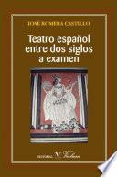 Teatro español entre dos siglos a examen