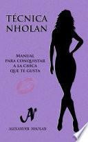 Técnica Nholan - Manual para conquistar a la chica que te gusta (Tercera edición)