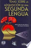 Temas sobre la adquisicion de una segunda lengua/ Writings of the Adquisition of a Second Language