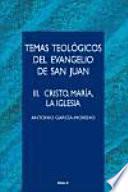 Temas teológicos del Evangelio de San Juan: Cristo, María, La Iglesia