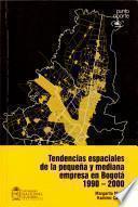 Tendencias espaciales de la pequeña y mediana empresa en Bogotá 1990-2000