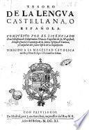 Tesoro de la lengua Castellana, o Española. Compuesto por el licenciado Don Sebastian de Cobarruuias Orozco, capellan de su Magestad, ..