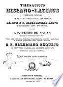 Thesaurus hispano-latinus utriusque linguae verbis et phrasibus abundans primum a P. Bartholomaeo Bravo e Societate jesu inventus deinde a P. Petro de Salas ...