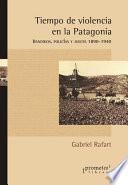 Tiempo de violencia en la Patagonia