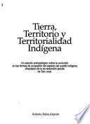 Tierra, territorio y territorialidad indígena