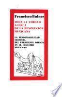 Toda la verdad acerca de la Revolucion Mexicana