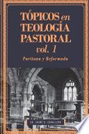 Tópicos en Teología Pastoral - Vol 1