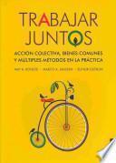 Trabajar Juntos: Accin Colectiva, Bienes Comunes y Multiples Metodos en la Practica = Work Together