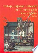 Trabajo, sujeción y libertad en el centro de la Nueva España