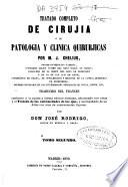 Tratado completo de cirujía ó de patología y clínica quirúrjicas