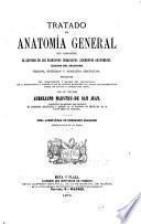 Tratado de anatomía general que comprende el estudio de los principios inmediatos, elementos anatómicos, líquidos del organismo, tejidos, sistemas y aparatos orgánicos...