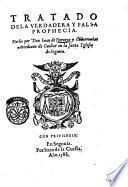Tratado dela verdadera y falsa prophecia. Hecho por don Iuan de Horozco y Couarruias ..