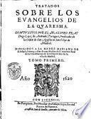 Tratados sobre los Euangelios de la quaresma. Compuestos por el maestro fray Diego Lopez de Andrade, portugues, predicador de la orden de San Agustin en San Felipe de Madrid. ... Tomo primero -segundo!