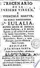 Trecenario de la insigne virgen e invencible martyr, la noble barcelonesa Sa. Eulalia