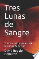Tres Lunas de Sangre: Tres Oscuras Y Siniestras Historias de Terror