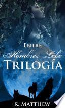 Trilogía: Entre Hombres Lobo