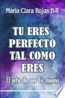 Tu Eres Perfecto Tal Como Eres