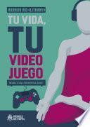 Tu vida, tu videojuego