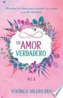 Un Amor Verdadero.: Descubre las claves para triunfar en el Amor y en las Relaciones.
