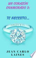 Un Corazón Enamorado 3: Te necesito