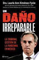 Un daño irreparable: La criminal gestión de la pandemia en México