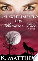 Un Experimento con Hombres Lobo: Parte 5