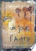 Un Jour, L'autre/One Day, the Other
