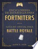 Una Enciclopedia de Estrategia para Fortniters. Guía No Oficial para Battle Royale / an Encyclopedia of Strategy for Fortniters: an Unofficial Guida For