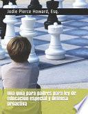 Una guía para padres para ley de educación especial y defensa proactiva