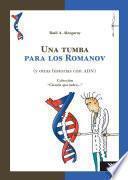Una Tumba Para Los Romanov (y Otras Historias Con ADN)