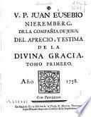 V. P. Juan Eusebio Nieremberg, de la Compañia de Jesus del aprecio, y estima de la Diuina Gracia