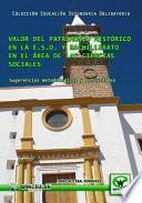 Valor del patrimonio histórico en la E.S.O. y Bachillerato en el área de las Ciencias Sociales