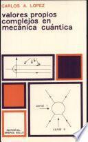 Valores Propios Complejos en Mecanica Cuantica