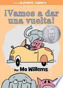 ¡Vamos a dar una vuelta! (An Elephant and Piggie Book, Spanish Edition)