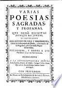 Varias Poesias Sagradas Y Profanas ... Recogidas, Y Dadas A Luz Por Don Juan De Goyeneche