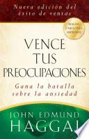 Vence tus preocupaciones / How to Win Over Worry