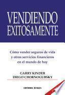 Vendiendo Exitosamente. Cómo vender Seguros de Vida y otros Servicios Financieros en el Mundo de hoy