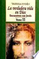 VERDADERA VIDA EN DIOS. 11. ENCUENTROS CON JESUS