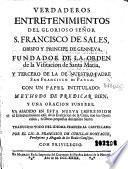 Verdaderos entretenimientos del glorioso señor S. Francisco de Sales ...
