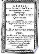 Viage de la ... reyna Dona Maria Ana de Austria, segunda muger de Don Phelipe Quarto ... rey ... de Hespana, hasta la Real Corte de Madrid, desde la Imperial de Viena