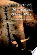 Viajes a través de mi árbol genealógico: Reminiscencias del alma al viajar por el siglo XX y comienzos del XXI (1946-2003)